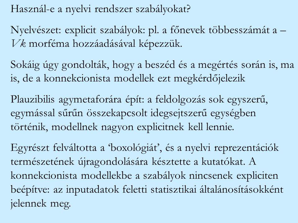 Használ-e a nyelvi rendszer szabályokat? Nyelvészet: explicit szabályok: pl. a főnevek többesszámát a – Vk morféma hozzáadásával képezzük. Sokáig úgy