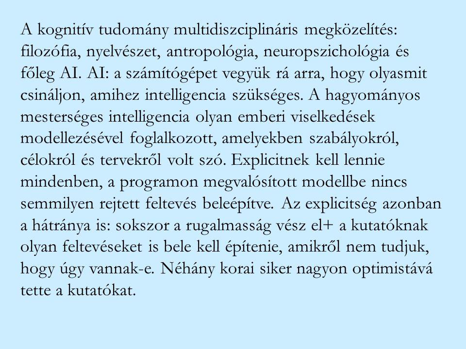 A kognitív tudomány multidiszciplináris megközelítés: filozófia, nyelvészet, antropológia, neuropszichológia és főleg AI. AI: a számítógépet vegyük rá