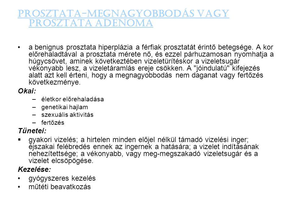 PROSZTATA-MEGNAGYOBBODÁS vagy PROSZTATA ADENOMA •a benignus prosztata hiperplázia a férfiak prosztatát érintő betegsége. A kor előrehaladtával a prosz