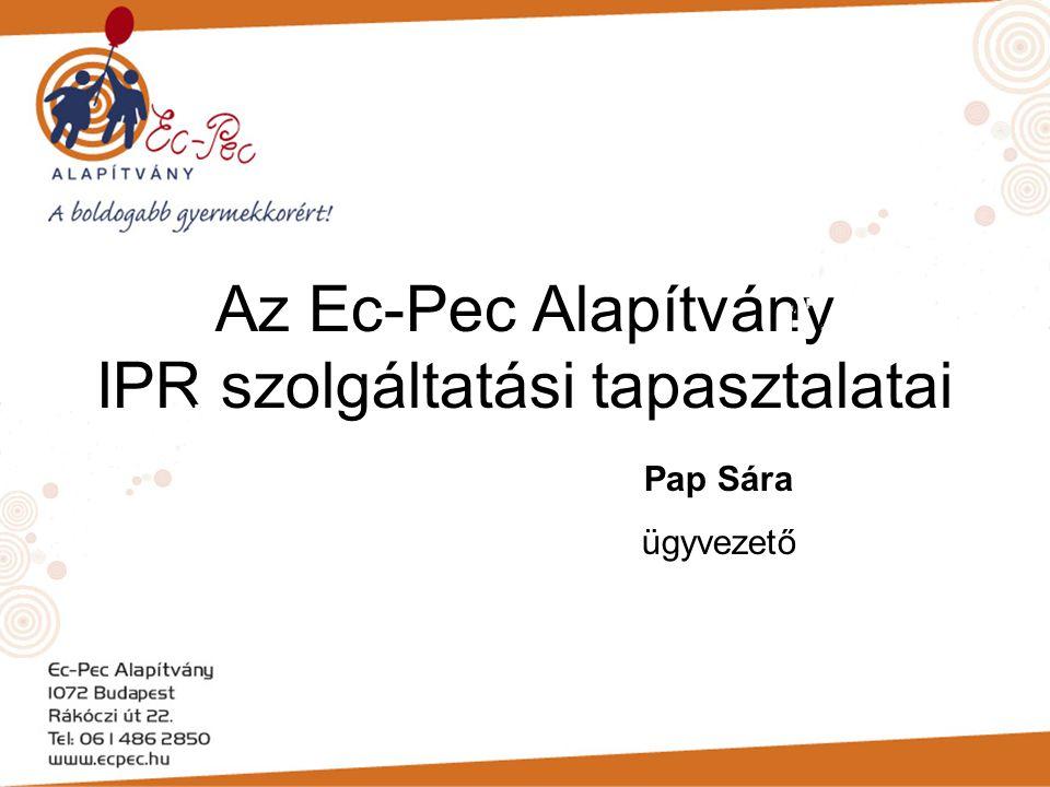 Az Ec-Pec Alapítvány IPR szolgáltatási tapasztalatai Pap Sára ügyvezető