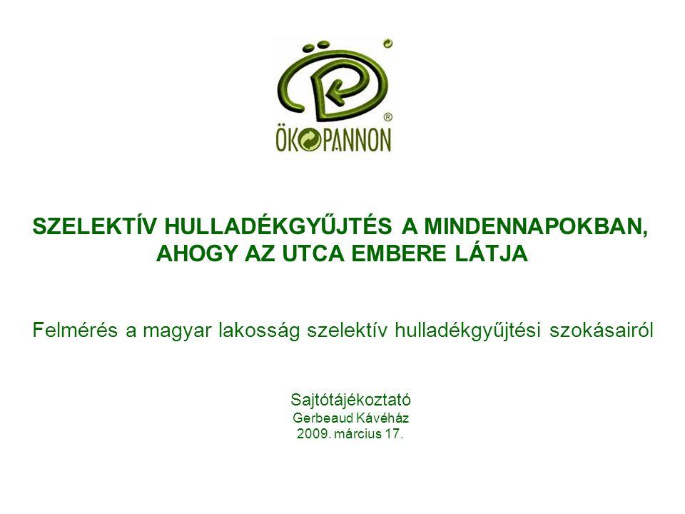 Felmérés a magyar lakosság szelektív hulladékgyűjtési szokásairól SZELEKTÍV HULLADÉKGYŰJTÉS A MINDENNAPOKBAN, AHOGY AZ UTCA EMBERE LÁTJA Sajtótájékoztató Gerbeaud Kávéház 2009.