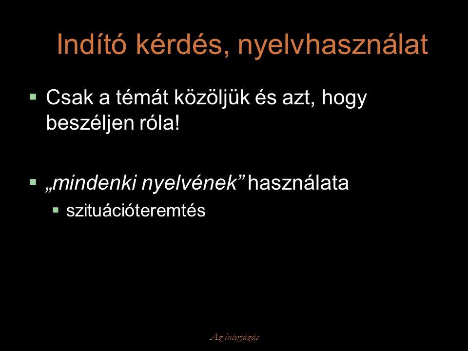 """Az interjúzás Indító kérdés, nyelvhasználat  Csak a témát közöljük és azt, hogy beszéljen róla!  """"mindenki nyelvének"""" használata  szituációteremtés"""