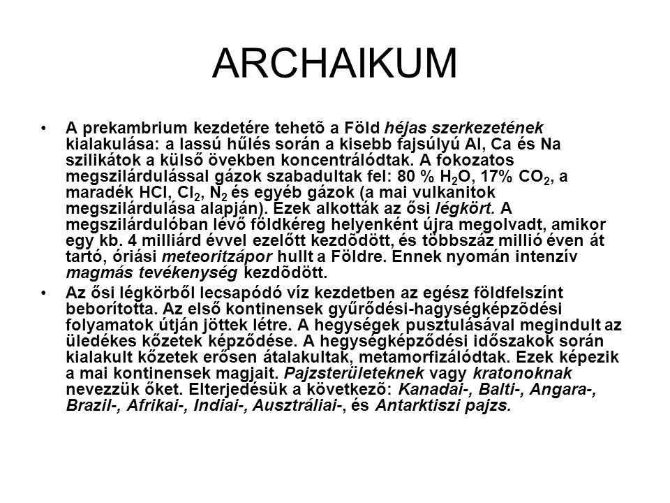 ARCHAIKUM •A prekambrium kezdetére tehetõ a Föld héjas szerkezetének kialakulása: a lassú hűlés során a kisebb fajsúlyú Al, Ca és Na szilikátok a külső övekben koncentrálódtak.