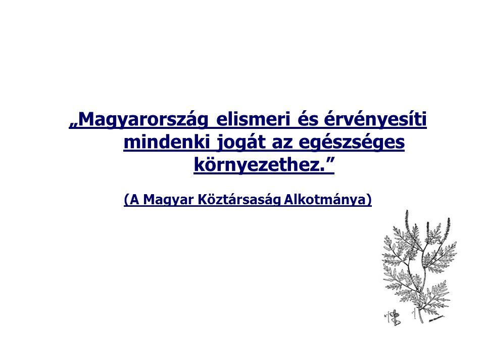 """""""Magyarország elismeri és érvényesíti mindenki jogát az egészséges környezethez. (A Magyar Köztársaság Alkotmánya)"""