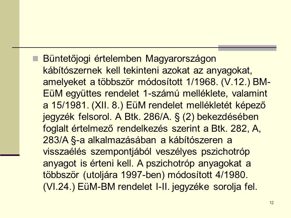 12  Büntetőjogi értelemben Magyarországon kábítószernek kell tekinteni azokat az anyagokat, amelyeket a többször módosított 1/1968. (V.12.) BM- EüM e