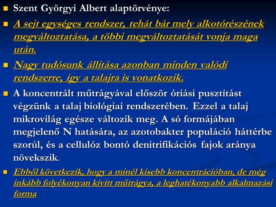  Szent Györgyi Albert alaptörvénye:  A sejt egységes rendszer, tehát bár mely alkotórészének megváltoztatása, a többi megváltoztatását vonja maga ut