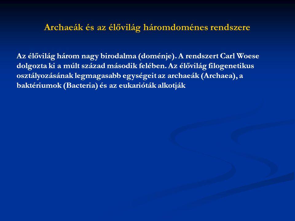 Archaeák és az élővilág háromdoménes rendszere Az élővilág három nagy birodalma (doménje). A rendszert Carl Woese dolgozta ki a múlt század második fe