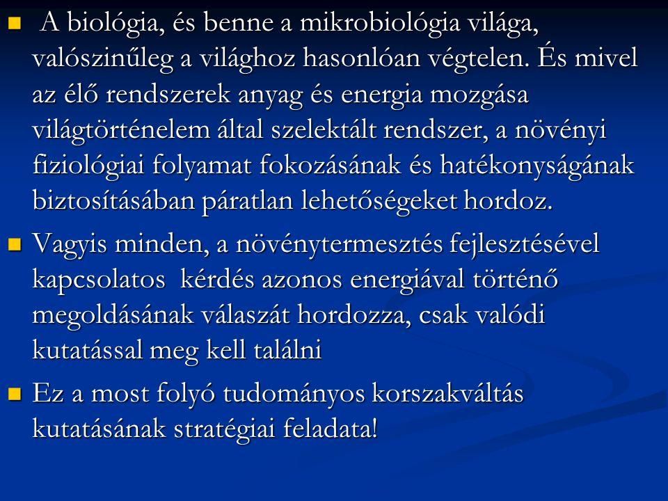  A biológia, és benne a mikrobiológia világa, valószinűleg a világhoz hasonlóan végtelen. És mivel az élő rendszerek anyag és energia mozgása világtö