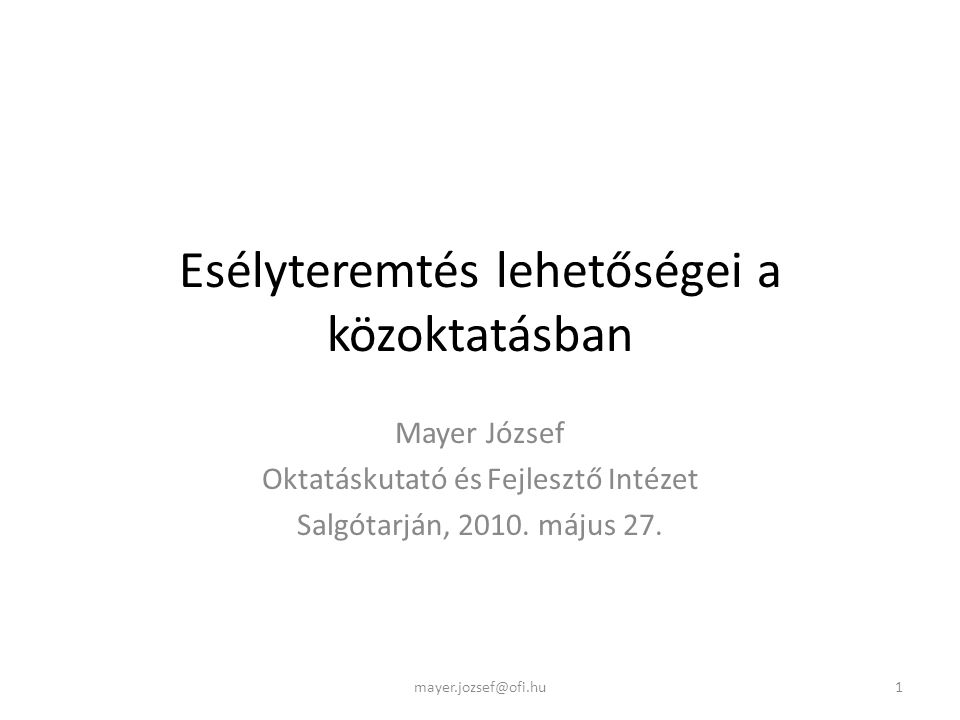 Esélyteremtés lehetőségei a közoktatásban Mayer József Oktatáskutató és Fejlesztő Intézet Salgótarján, 2010.