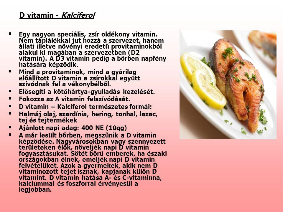 D vitamin - Kalciferol   Egy nagyon speciális, zsír oldékony vitamin. Nem táplálékkal jut hozzá a szervezet, hanem állati illetve növényi eredetű pr