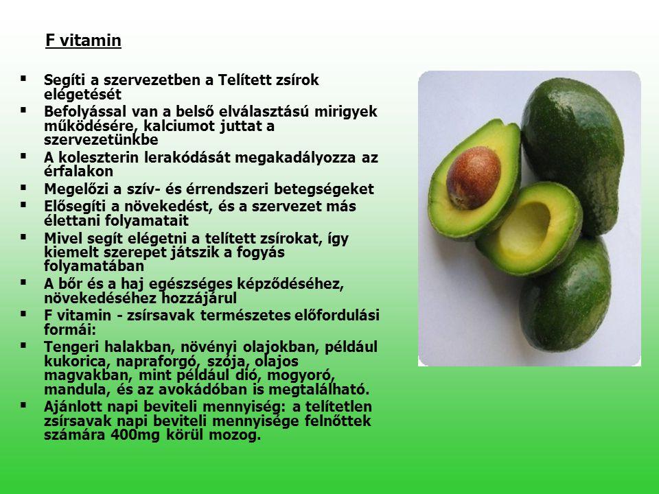 F vitamin   Segíti a szervezetben a Telített zsírok elégetését   Befolyással van a belső elválasztású mirigyek működésére, kalciumot juttat a szer