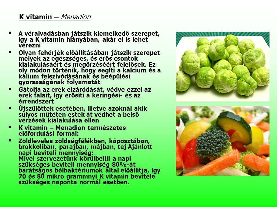 K vitamin – Menadion   A véralvadásban játszik kiemelkedő szerepet, így a K vitamin hiányában, akár el is lehet vérezni   Olyan fehérjék előállítá