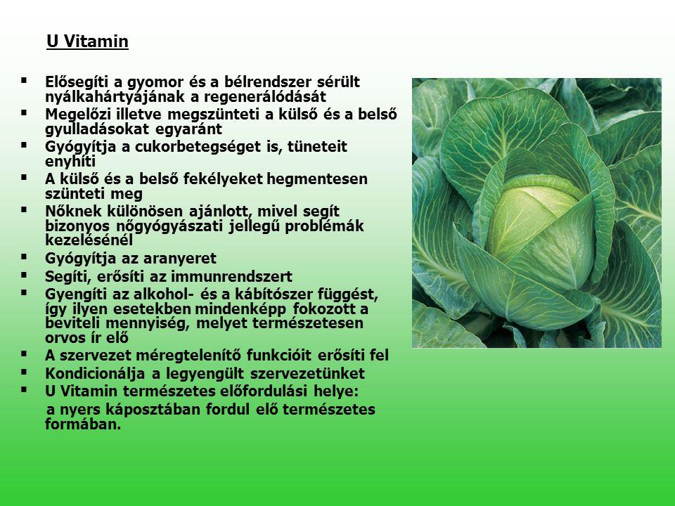 U Vitamin   Elősegíti a gyomor és a bélrendszer sérült nyálkahártyájának a regenerálódását   Megelőzi illetve megszünteti a külső és a belső gyull