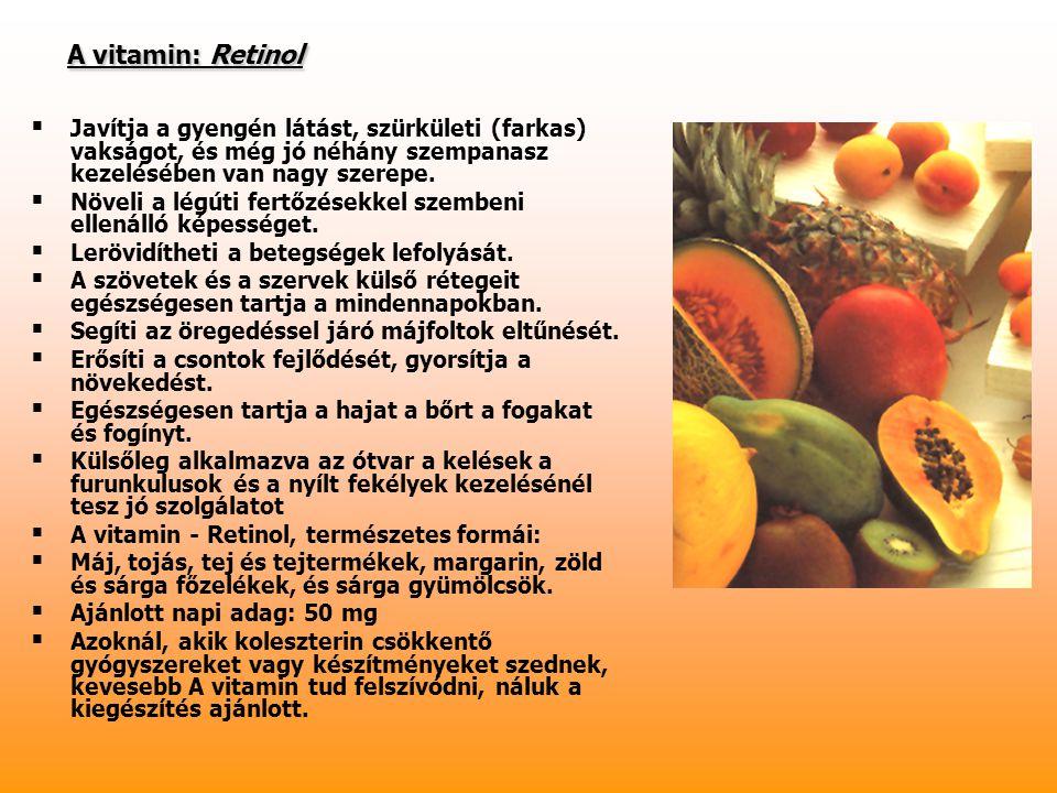 A vitamin: Retinol A vitamin: Retinol   Javítja a gyengén látást, szürkületi (farkas) vakságot, és még jó néhány szempanasz kezelésében van nagy sze