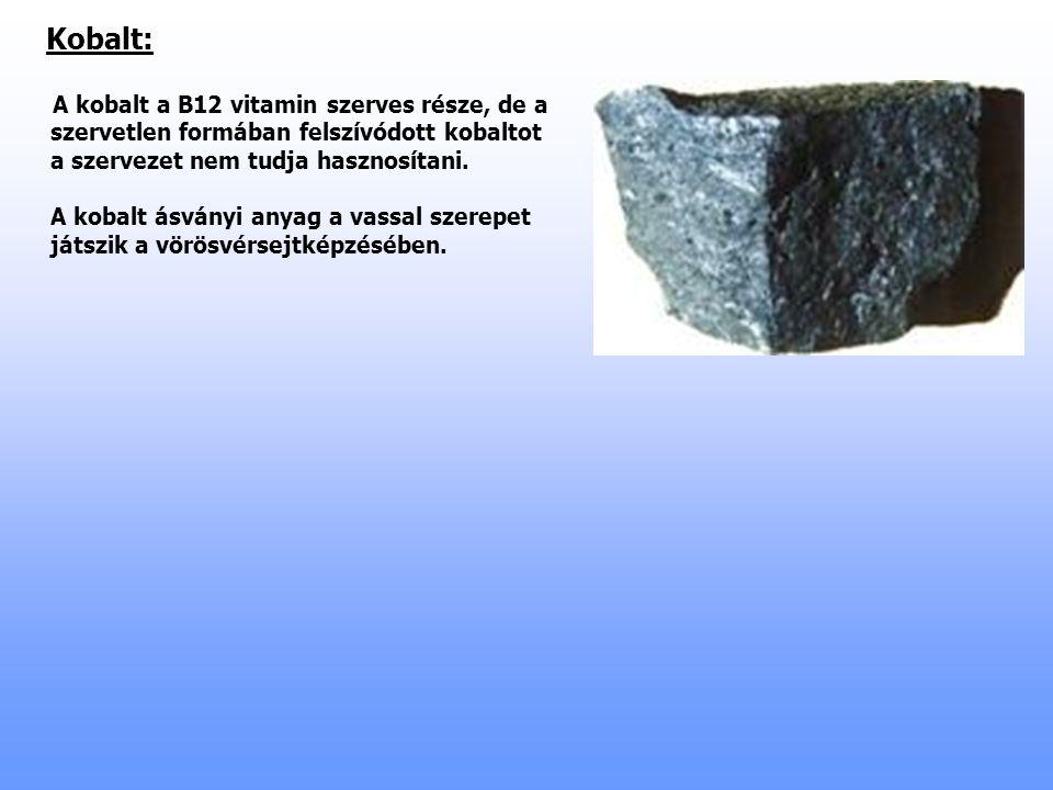 Kobalt: A kobalt a B12 vitamin szerves része, de a szervetlen formában felszívódott kobaltot a szervezet nem tudja hasznosítani. A kobalt ásványi anya