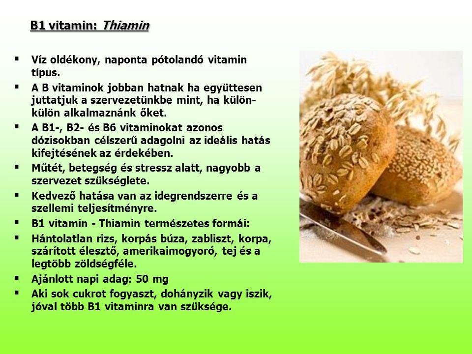 B1 vitamin: Thiamin B1 vitamin: Thiamin  Víz oldékony, naponta pótolandó vitamin típus.  A B vitaminok jobban hatnak ha együttesen juttatjuk a szerv