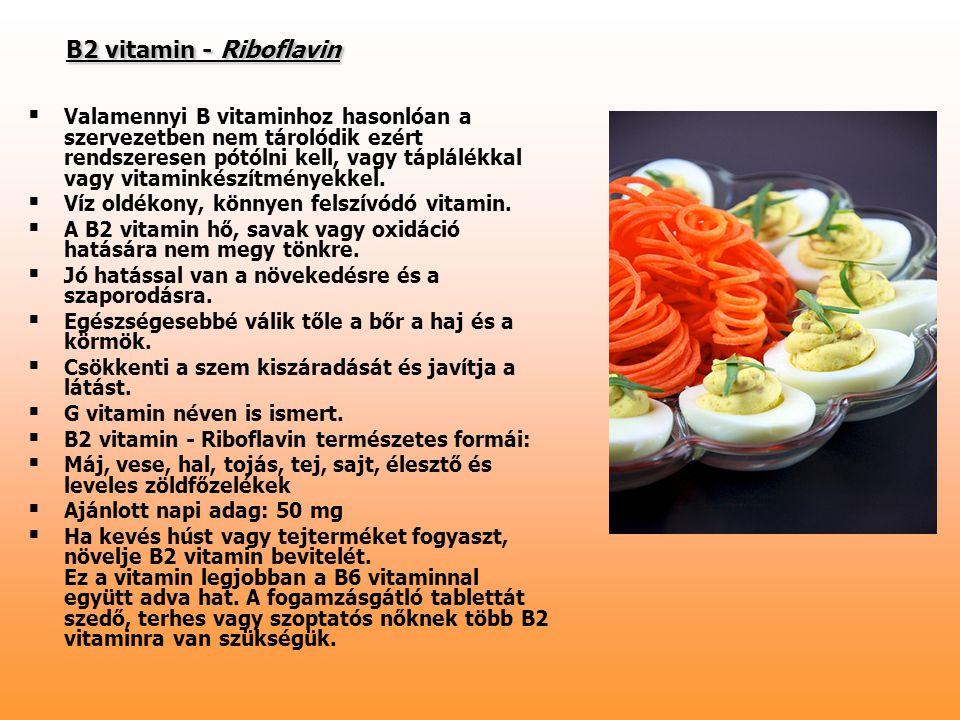 B2 vitamin - Riboflavin   Valamennyi B vitaminhoz hasonlóan a szervezetben nem tárolódik ezért rendszeresen pótólni kell, vagy táplálékkal vagy vita