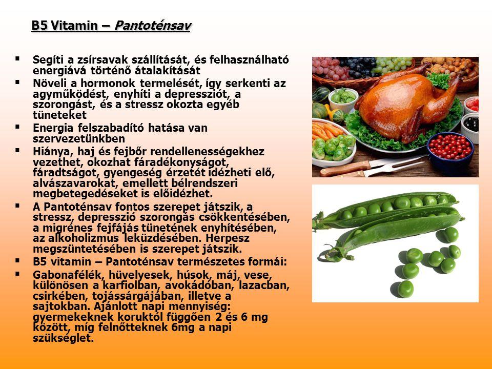 B6 vitamin - Piridoxin B6 vitamin - Piridoxin   Víz oldékony, emésztés után 8 órán belül kiürül a szervezetből ezért rendszeresen pótolni kell, vagy táplálékkal vagy vitamin készítménnyel.