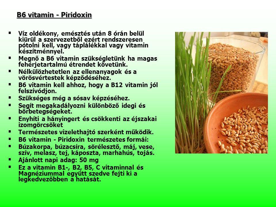 B6 vitamin - Piridoxin B6 vitamin - Piridoxin   Víz oldékony, emésztés után 8 órán belül kiürül a szervezetből ezért rendszeresen pótolni kell, vagy