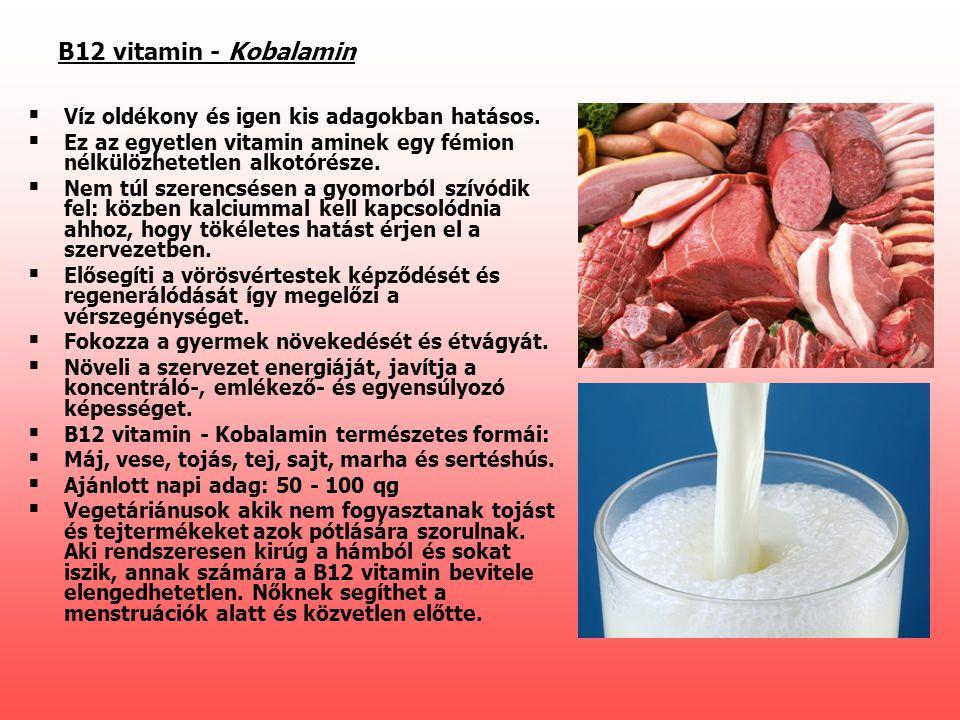 B12 vitamin - Kobalamin   Víz oldékony és igen kis adagokban hatásos.   Ez az egyetlen vitamin aminek egy fémion nélkülözhetetlen alkotórésze.  