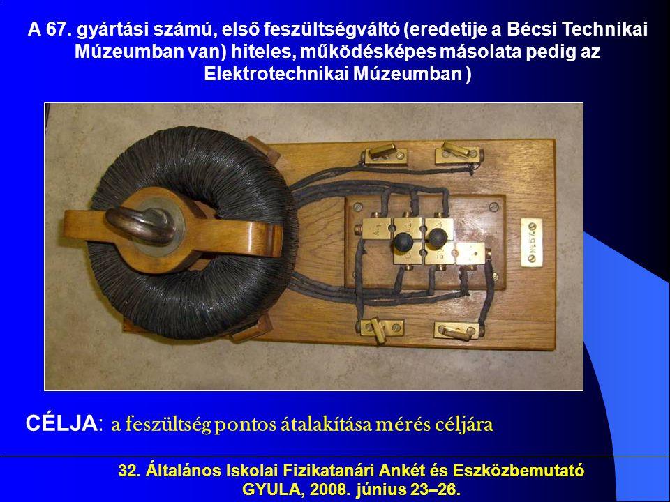 32. Általános Iskolai Fizikatanári Ankét és Eszközbemutató GYULA, 2008. június 23–26. A 67. gyártási számú, első feszültségváltó (eredetije a Bécsi Te