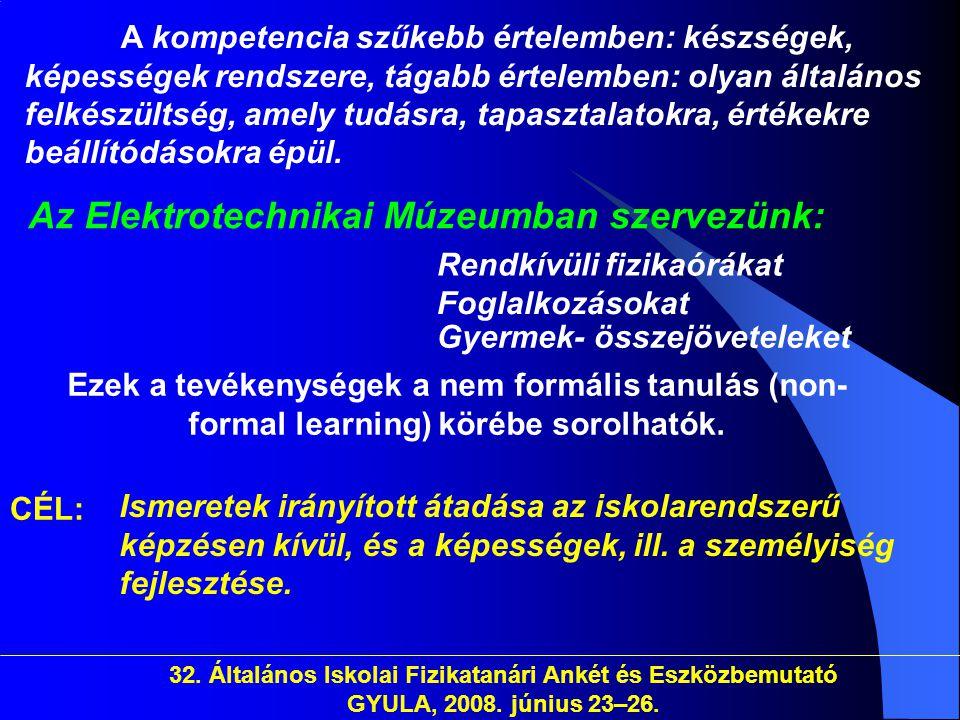 32. Általános Iskolai Fizikatanári Ankét és Eszközbemutató GYULA, 2008. június 23–26. Rendkívüli fizikaórákat A kompetencia szűkebb értelemben: készsé