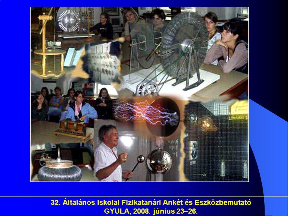 32. Általános Iskolai Fizikatanári Ankét és Eszközbemutató GYULA, 2008. június 23–26.
