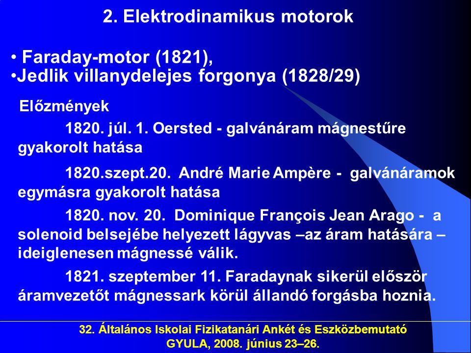 32. Általános Iskolai Fizikatanári Ankét és Eszközbemutató GYULA, 2008. június 23–26. 2. Elektrodinamikus motorok • Faraday-motor (1821), •Jedlik vill