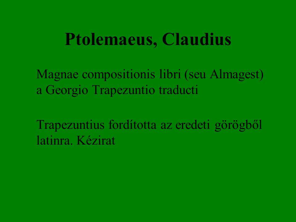 Ptolemaeus, Claudius Magnae compositionis libri (seu Almagest) a Georgio Trapezuntio traducti Trapezuntius fordította az eredeti görögből latinra. Kéz