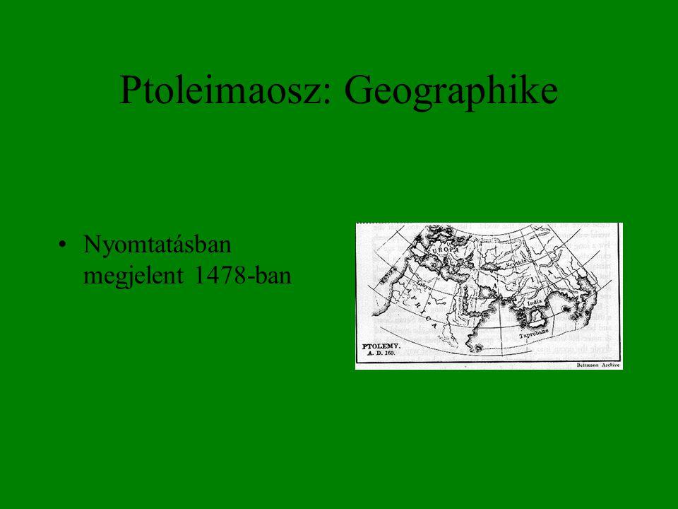 Ptoleimaosz: Geographike •Nyomtatásban megjelent 1478-ban