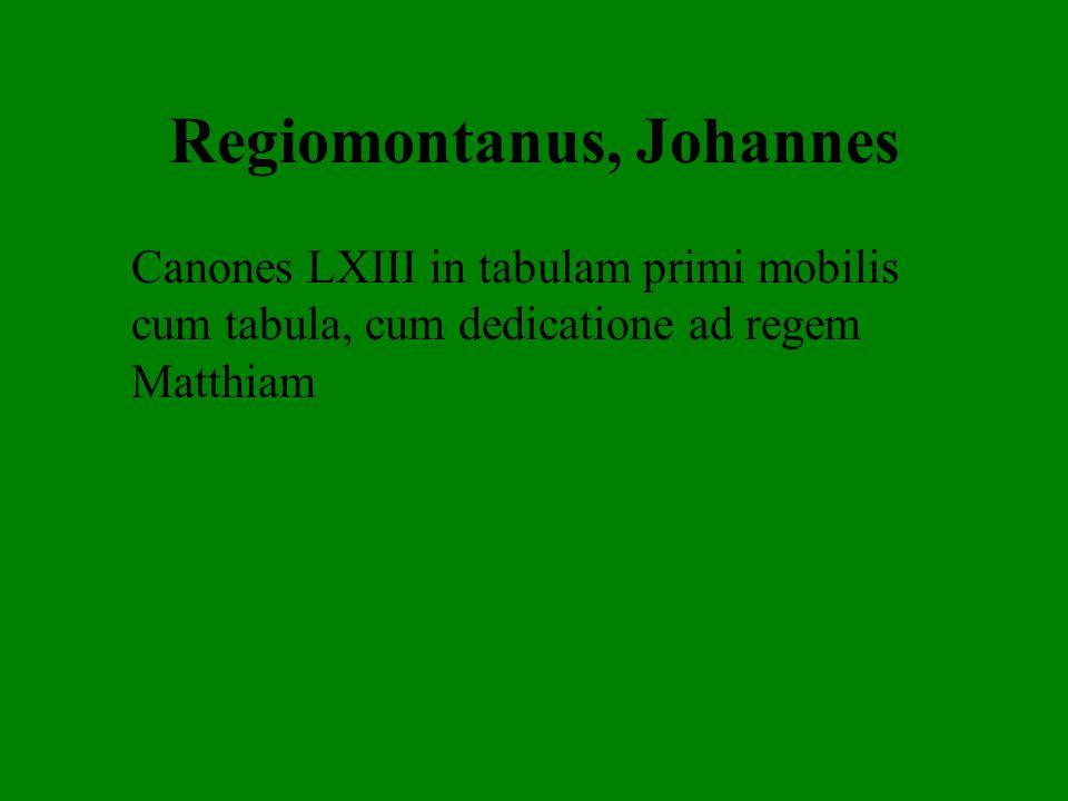 Regiomontanus, Johannes Canones LXIII in tabulam primi mobilis cum tabula, cum dedicatione ad regem Matthiam