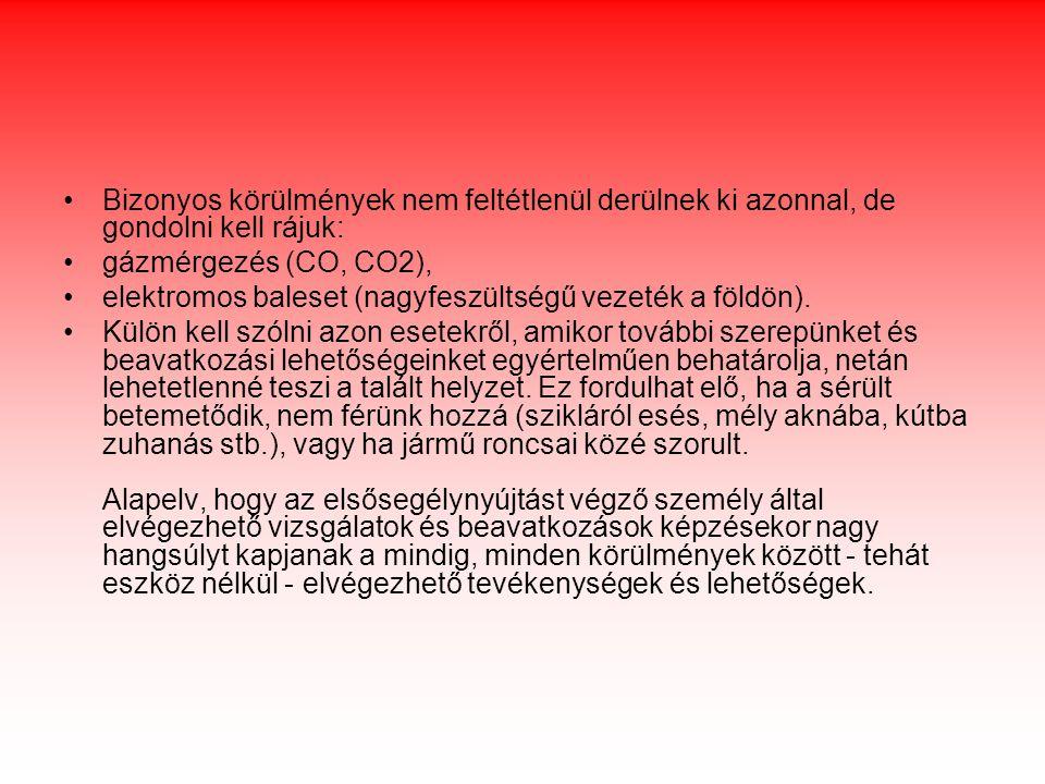 •Bizonyos körülmények nem feltétlenül derülnek ki azonnal, de gondolni kell rájuk: •gázmérgezés (CO, CO2), •elektromos baleset (nagyfeszültségű vezeté