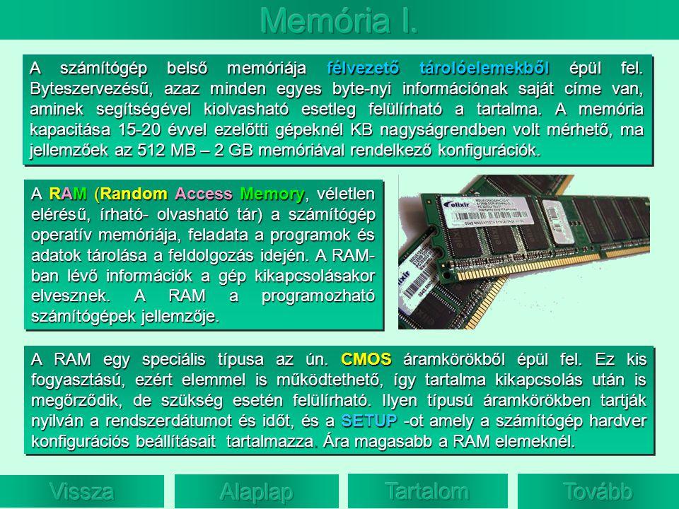 A RAM egy speciális típusa az ún. CMOS áramkörökből épül fel. Ez kis fogyasztású, ezért elemmel is működtethető, így tartalma kikapcsolás után is megő