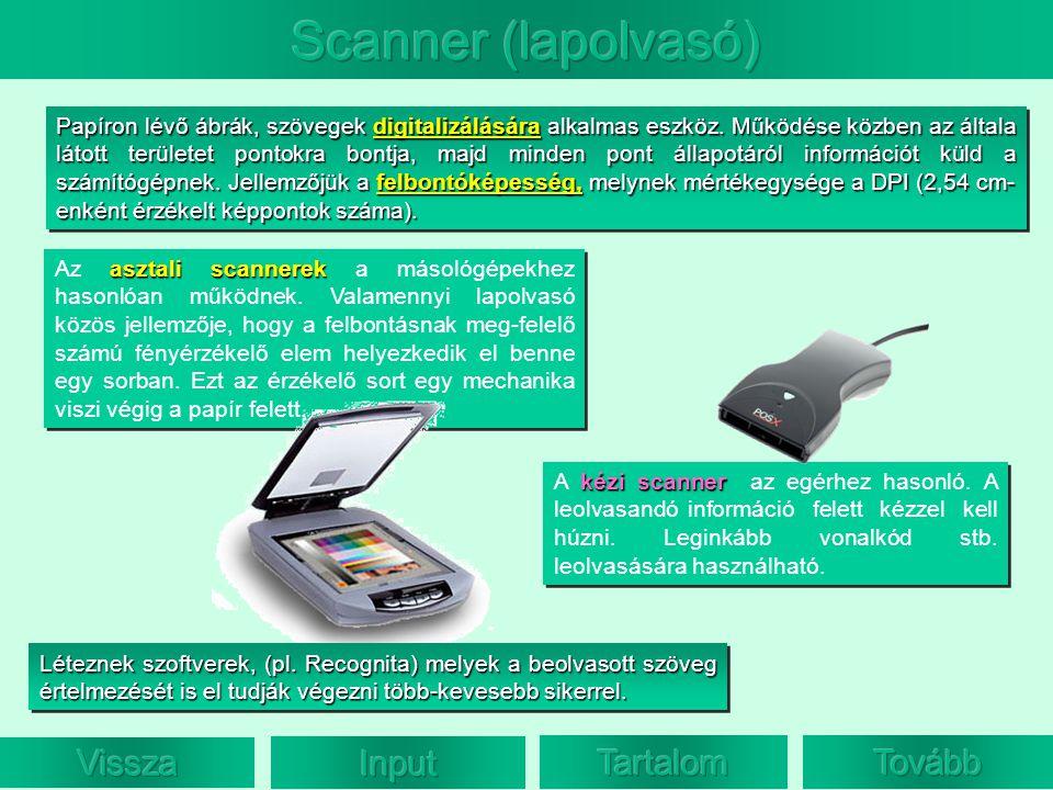 asztali scannerek Az asztali scannerek a másológépekhez hasonlóan működnek. Valamennyi lapolvasó közös jellemzője, hogy a felbontásnak meg-felelő szám