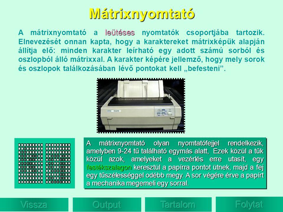 Mátrixnyomtató A mátrixnyomtató olyan nyomtatófejjel rendelkezik, amelyben 9-24 tű található egymás alatt, Ezek közül a tűk közül azok, amelyeket a ve