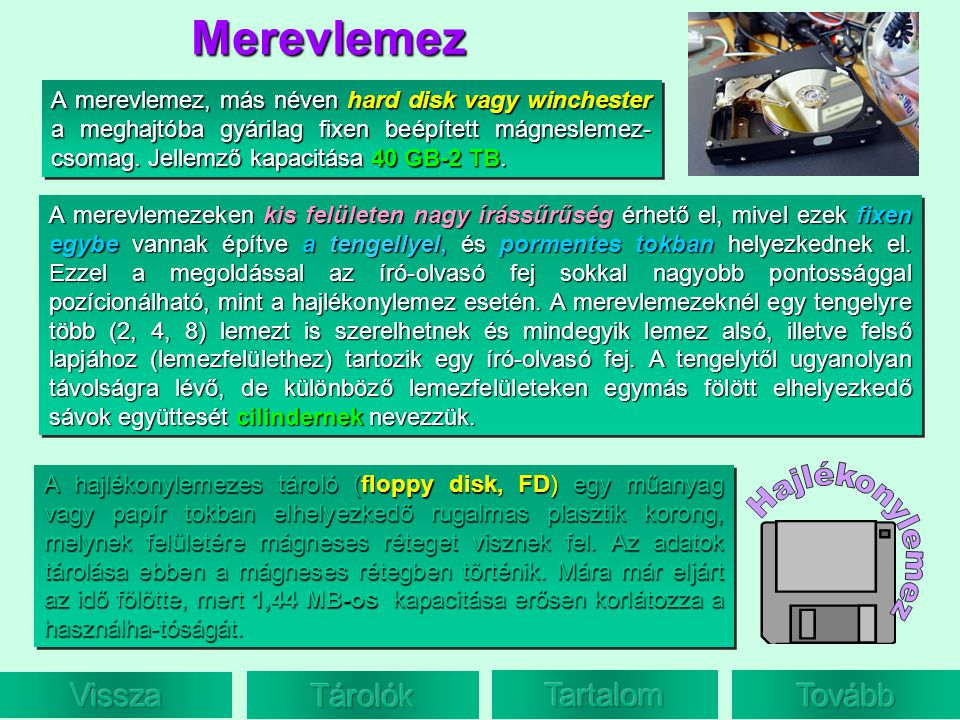Merevlemez A merevlemez, más néven hard disk vagy winchester a meghajtóba gyárilag fixen beépített mágneslemez- csomag. Jellemző kapacitása 40 GB-2 TB