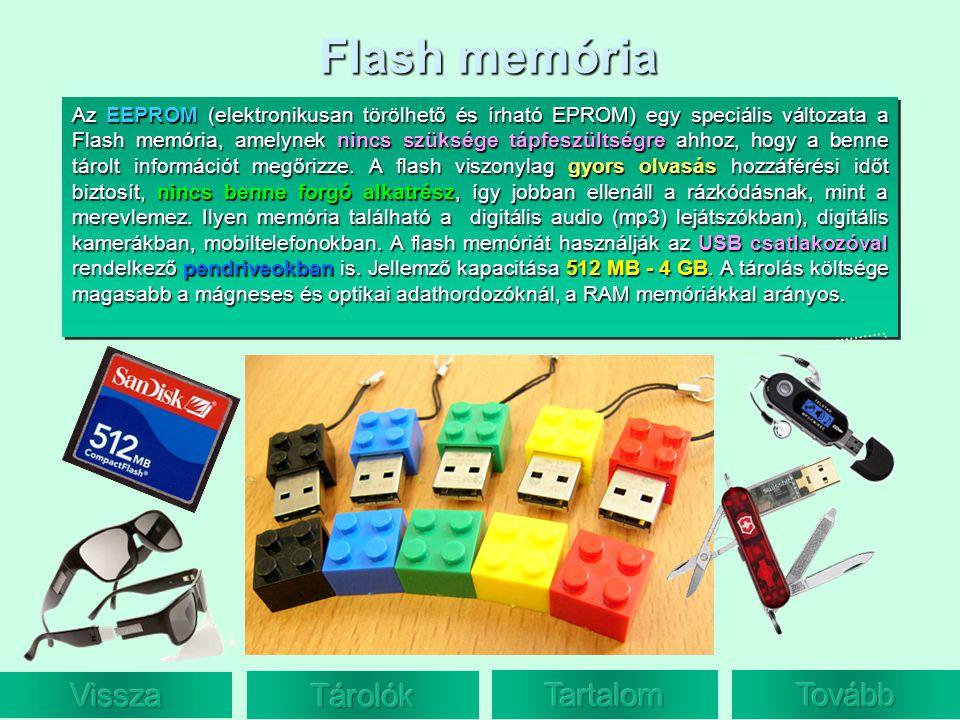Flash memória Az EEPROM (elektronikusan törölhető és írható EPROM) egy speciális változata a Flash memória, amelynek nincs szüksége tápfeszültségre ah
