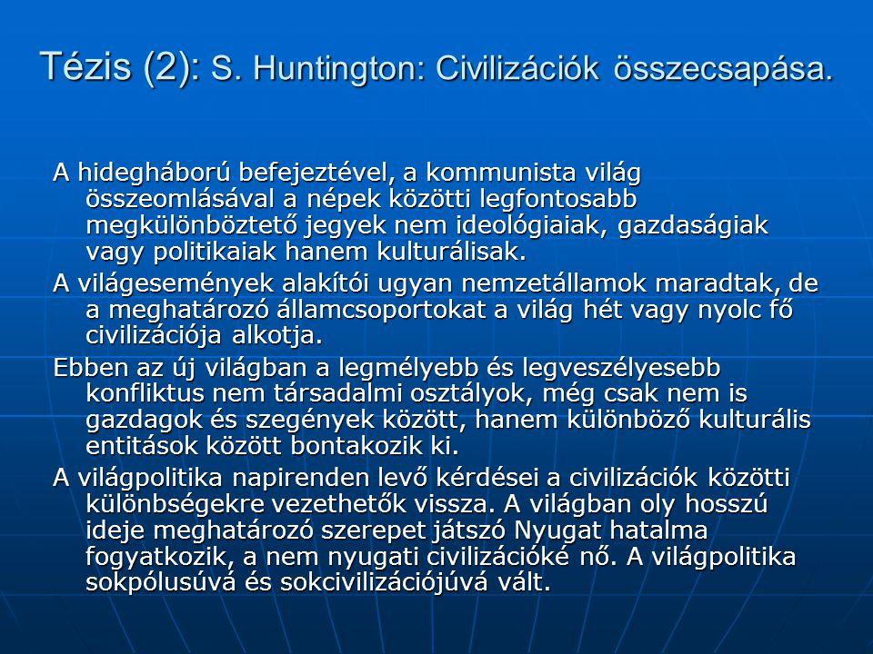 Tézis (2): S.Huntington: Civilizációk összecsapása.