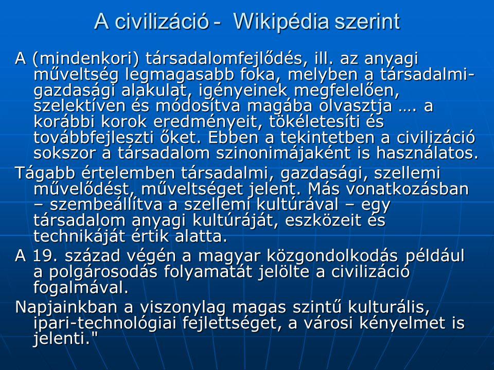 A civilizáció - Wikipédia szerint A (mindenkori) társadalomfejlődés, ill.