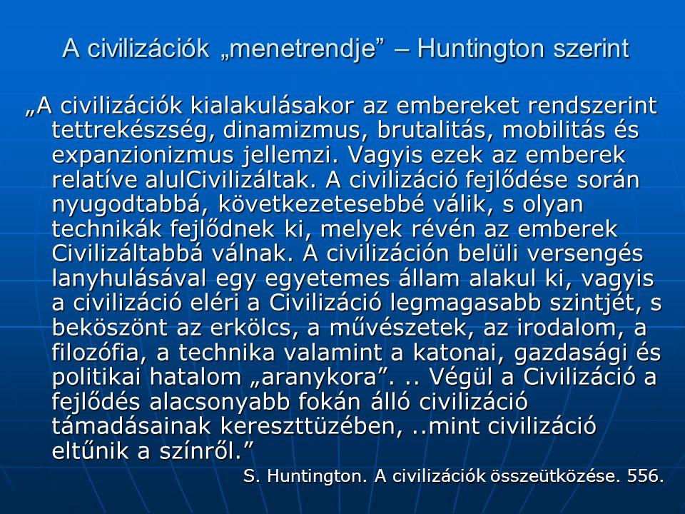 """A civilizációk """"menetrendje – Huntington szerint """"A civilizációk kialakulásakor az embereket rendszerint tettrekészség, dinamizmus, brutalitás, mobilitás és expanzionizmus jellemzi."""
