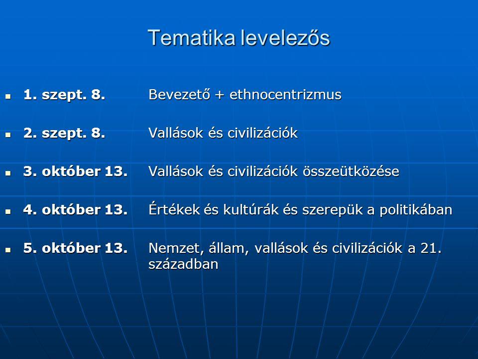 Tematika levelezős  1.szept. 8. Bevezető + ethnocentrizmus  2.