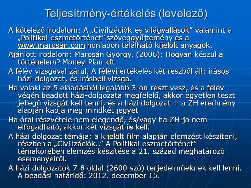 """Teljesítmény-értékelés (levelező) A kötelező irodalom: A """"Civilizációk és világvallások valamint a """"Politikai eszmetörténet szöveggyűjtemény és a www.marosan.com honlapon található kijelölt anyagok."""