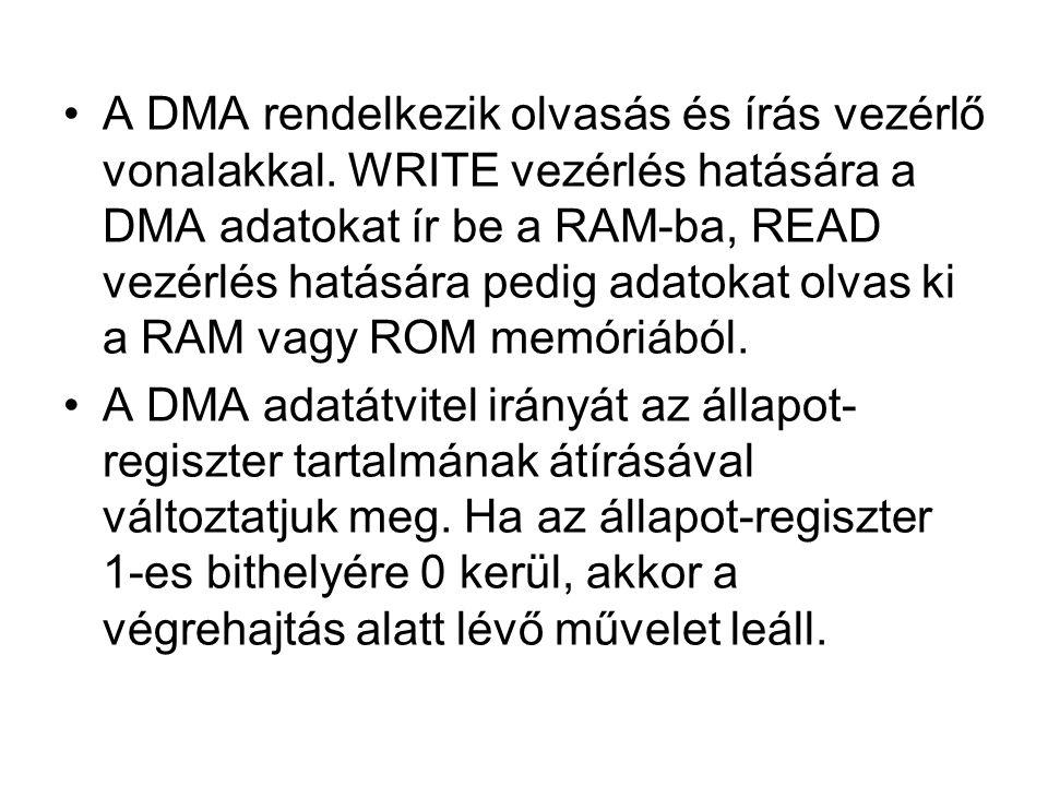 •A DMA rendelkezik olvasás és írás vezérlő vonalakkal. WRITE vezérlés hatására a DMA adatokat ír be a RAM-ba, READ vezérlés hatására pedig adatokat ol