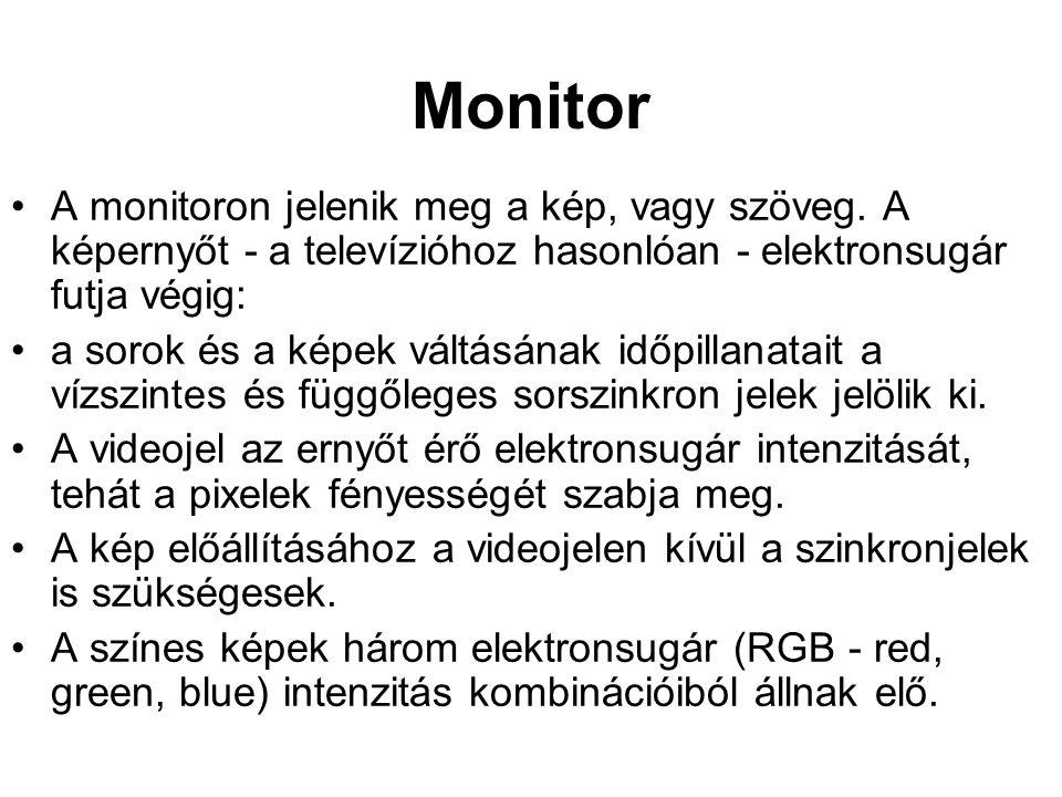 Monitor •A monitoron jelenik meg a kép, vagy szöveg. A képernyőt - a televízióhoz hasonlóan - elektronsugár futja végig: •a sorok és a képek váltásána