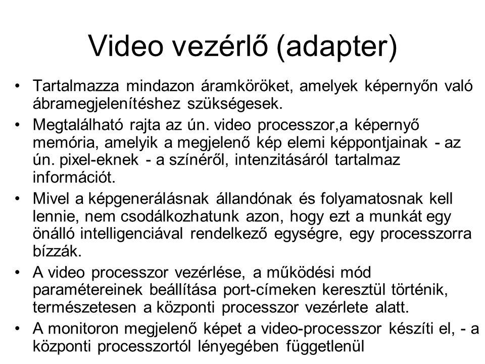 Video vezérlő (adapter) •Tartalmazza mindazon áramköröket, amelyek képernyőn való ábramegjelenítéshez szükségesek. •Megtalálható rajta az ún. video pr