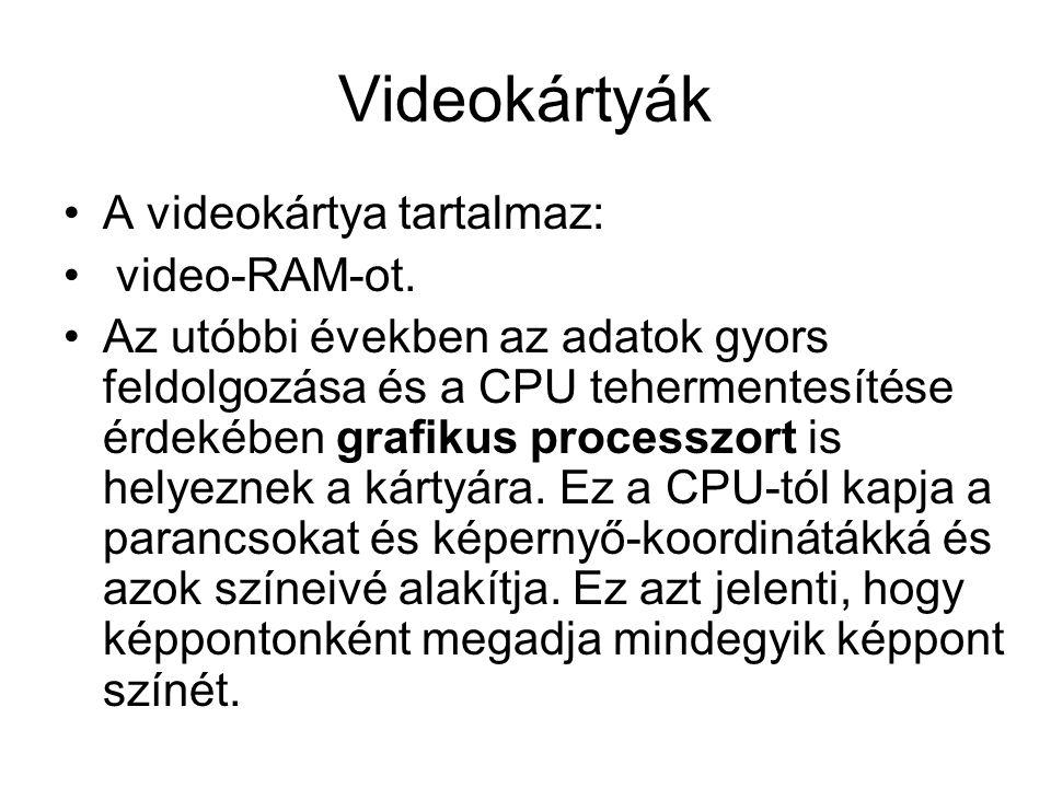•A videokártya tartalmaz: • video-RAM-ot. •Az utóbbi években az adatok gyors feldolgozása és a CPU tehermentesítése érdekében grafikus processzort is