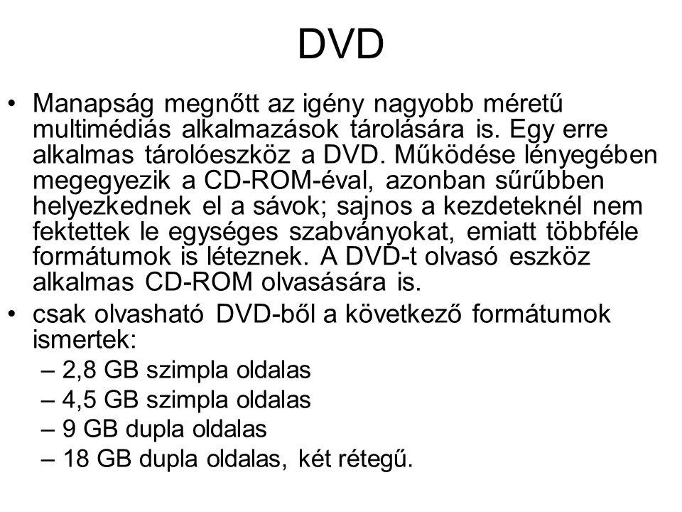DVD •Manapság megnőtt az igény nagyobb méretű multimédiás alkalmazások tárolására is. Egy erre alkalmas tárolóeszköz a DVD. Működése lényegében megegy