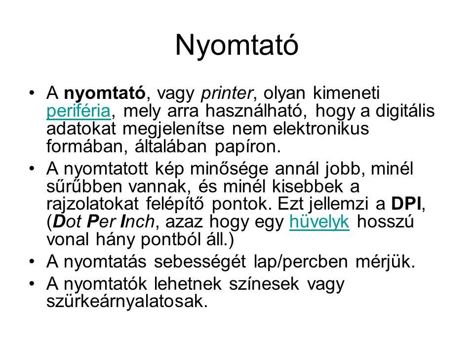 Nyomtató •A nyomtató, vagy printer, olyan kimeneti periféria, mely arra használható, hogy a digitális adatokat megjelenítse nem elektronikus formában,