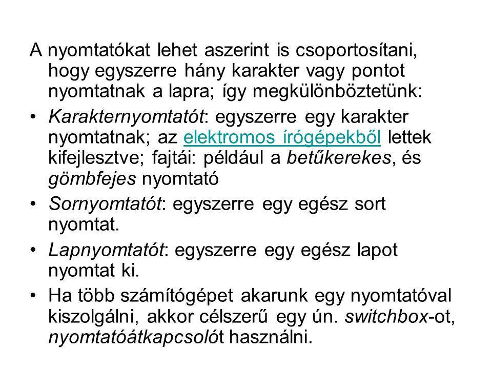 A nyomtatókat lehet aszerint is csoportosítani, hogy egyszerre hány karakter vagy pontot nyomtatnak a lapra; így megkülönböztetünk: •Karakternyomtatót