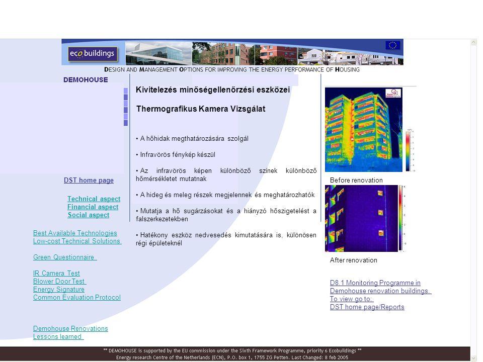 Before renovation After renovation • A hőhidak megthatározására szolgál • Infravörös fénykép készül • Az infravörös képen különböző színek különböző hőmérsékletet mutatnak • A hideg és meleg részek megjelennek és meghatározhatók • Mutatja a hő sugárzásokat és a hiányzó hőszigetelést a falszerkezetekben • Hatékony eszköz nedvesedés kimutatására is, különösen régi épületeknél DST home page D8.1 Monitoring Programme in Demohouse renovation buildings.
